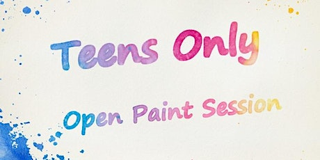 """""""Teens Only"""" Open Paint (13-19 yrs) """"Paint Anything You Want tickets"""