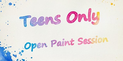 """""""Teens Only"""" Open Paint (13-19 yrs) """"Paint Anything You Want"""