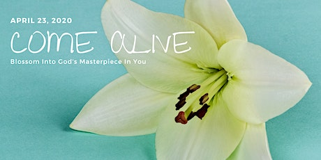 Come Alive: Blossom Into God's Masterpiece In You tickets