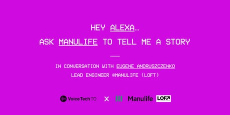 Hey Alexa - ask Manulife to tell me a story. tickets