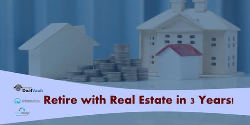 Retire with Real Estate in 3 Years!
