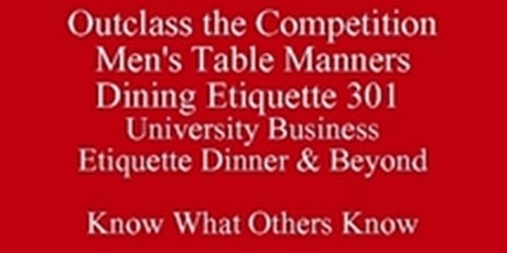 Austin Living Skills & University Etiquette Lessons Business Etiquette Dinner & Beyond New Class Special Austin Young Professionals & Texas University Graduating Students Show What Others Know Outclass the Competition  tickets