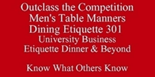 Austin Tech & Young Professionals Etiquette Dinner: Dining Etiquette 301: University Business Etiquette Dinner & Beyond Winter Class Special H Almon : Know What Others Know Outclass the Competition