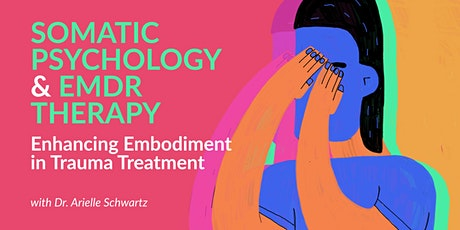 Somatic Psychology and EMDR Therapy: Enhancing Embodiment in Trauma Treatment. Workshop. tickets