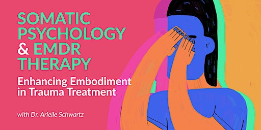 Somatic Psychology and EMDR Therapy: Enhancing Embodiment in Trauma Treatment. Workshop.