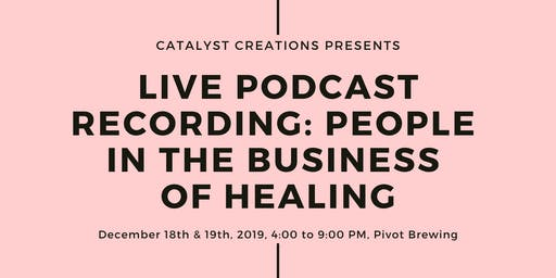 LIVE Podcast Recording: People in the Business of Healing (Two-Day Event)