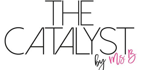 The Catalyst by Ms. B tickets