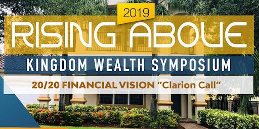 "2019 ""Rising Above"" Kingdom Wealth Symposium - 20/20 Financial Vision"