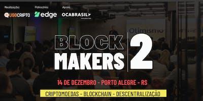 Blockmakers 2ºedição | Criptomoedas, Blockchain e Descentralização