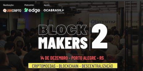 Blockmakers 2ºedição   Criptomoedas, Blockchain e Descentralização ingressos