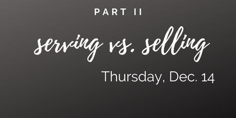 Serving Vs. Selling Part II tickets