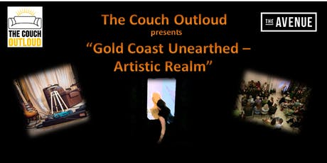 "The Couch Outloud presents ""Gold Coast Unearthed - Artistic Realm"" tickets"