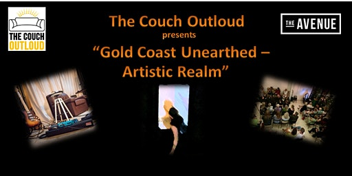 "The Couch Outloud presents ""Gold Coast Unearthed - Artistic Realm"""