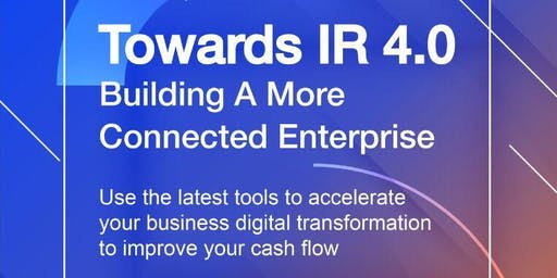 Towards IR 4.0 Building A More Connected Enterprise