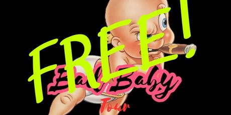 Bad Baby Tour (Free) tickets