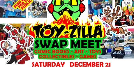 FREE HOLIDAY EVENT - TOY-ZILLA SWAP MEET #8 Collectibles - Toys -  Comics tickets