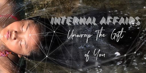 INTERNAL AFFAIRS | Unwrap the Gift of YOU