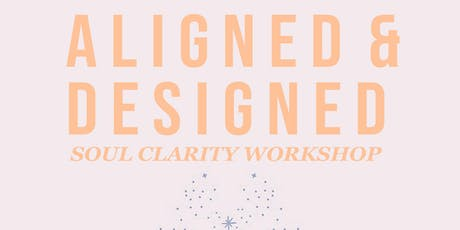 Aligned & Designed - Soul Clarity Workshop tickets