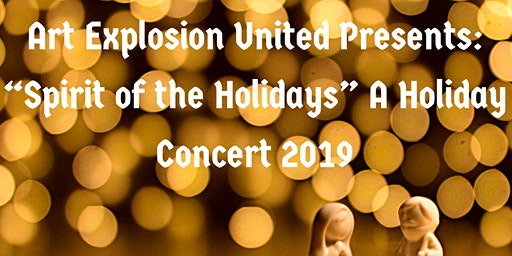 """Art Explosion United Presents: """"Spirit of the Holidays"""" A Holiday Concert"""