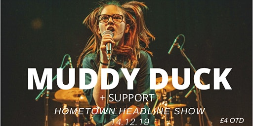 MUDDY DUCK // PHOENIX BAR, HIGH WYCOMBE + SUPPORT