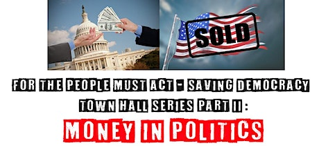 """Town Hall: """"For The People Must Act - Saving Democracy:  Money in Politics"""" tickets"""