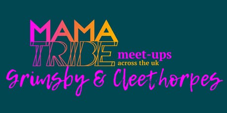 Mama Tribe Meet Up Grimsby & Cleethorpes tickets