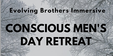 Conscious Men's Day Retreat- Evolving Brothers Immersive tickets