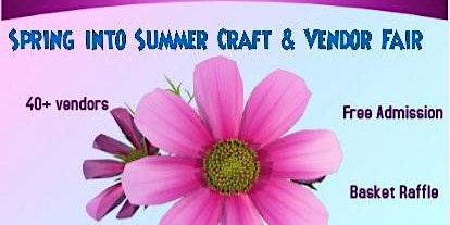 Spring Into Summer Craft & Vendor Fair