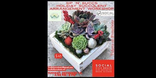 Holiday Succulent Arrangement Workshop At Social Kitchen Craft Bar Huntington Beach By Soulful Succulents