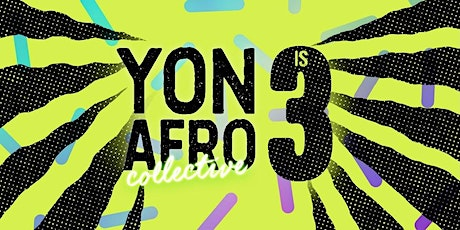 Yon Afro Collective 3rd Birthday Party tickets