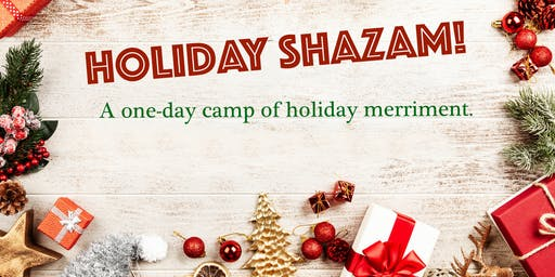 Holiday Shazaam! A one-day camp of holiday merriment.
