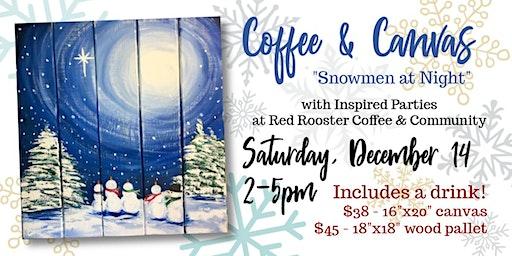 Coffee & Canvas - Snowmen at Night