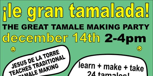 La Gran Tamalada (the great tamale making party)