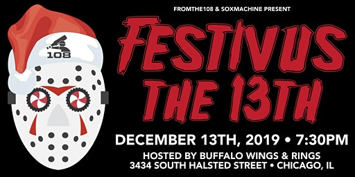 Festivus the 13th presented by From the 108 & Sox Machine