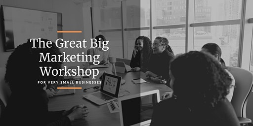 The Great Big Marketing Workshop for Very Small Businesses