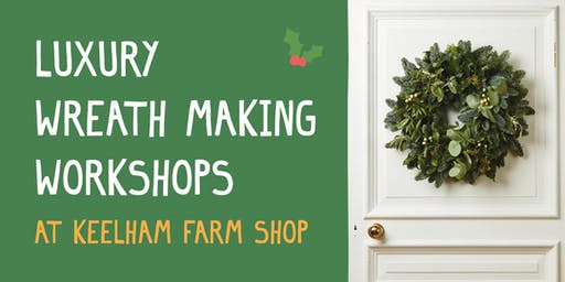 Christmas Wreath Workshop with Keelham Farm Shop Artisan Florists
