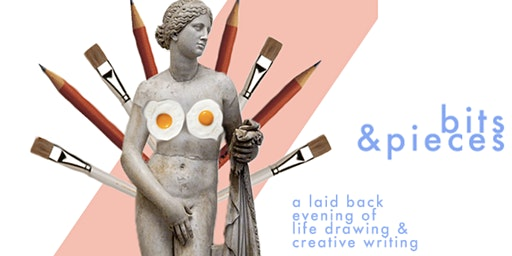 bits & pieces: life drawing and creative writing