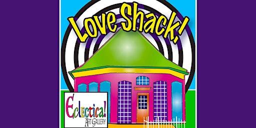 Love Shack! Group Art Show