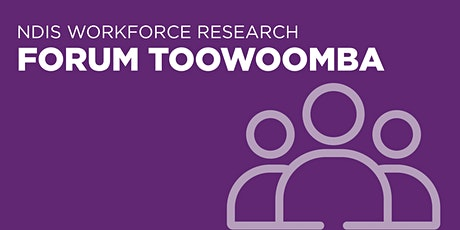 NDIS Workforce Research Forum - Toowoomba tickets