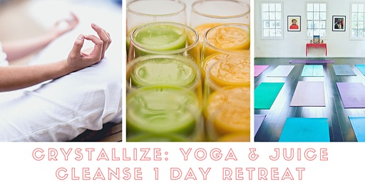 Crystallize: Yoga & Juice Cleanse 1 Day Retreat
