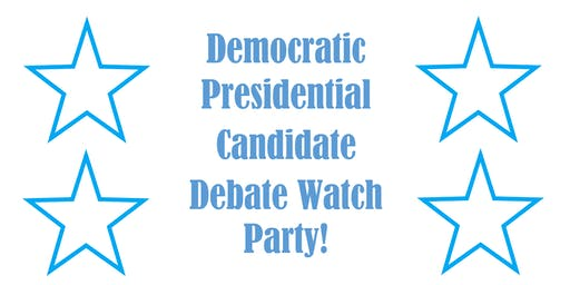 Democratic Presidential Candidate Debate Watch Party!