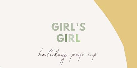 GIRL'S GIRL HOLIDAY POP UP: SHOP LOCAL THIS HOLIDAY SEASON tickets