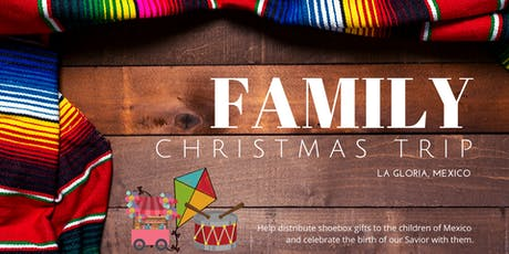 Family Christmas Trip to La Gloria, Mexico tickets