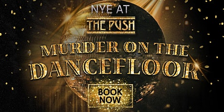 Murder on the Dancefloor - New Year's Eve 2019 at The Push tickets