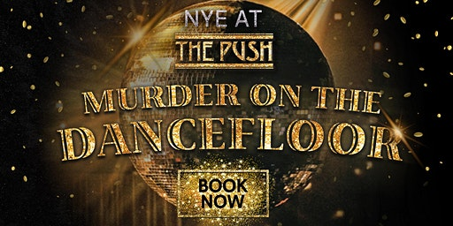Murder on the Dancefloor - New Year's Eve 2019 at The Push