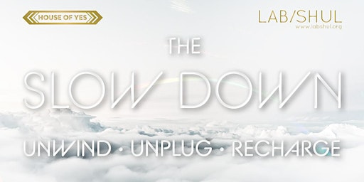 LAB/SHUL presents The Slow Down