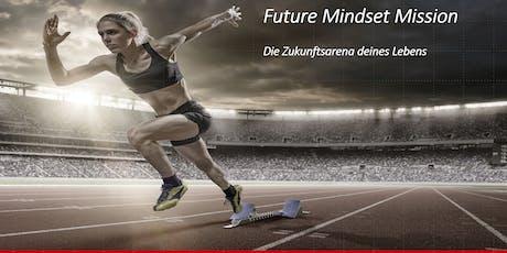 Future Mindset Mission - Die Zukunftsarena Deines Lebens Tickets