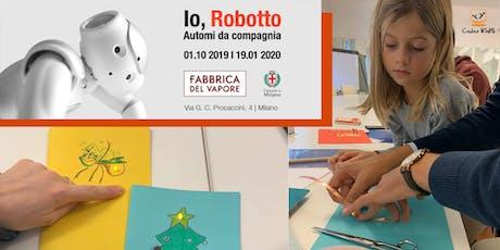 Io, Robotto: laboratorio circuiti e visita alla mostra biglietti