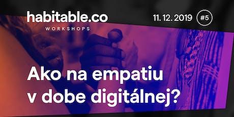 Workshop: Ako na empatiu v dobe digitálnej? tickets
