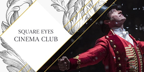 Square Eyes Cinema Club - The Greatest Showman tickets